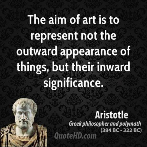 aristotle-art-quotes-the-aim-of-art-is-to-represent-not-the-outward-appearance-of